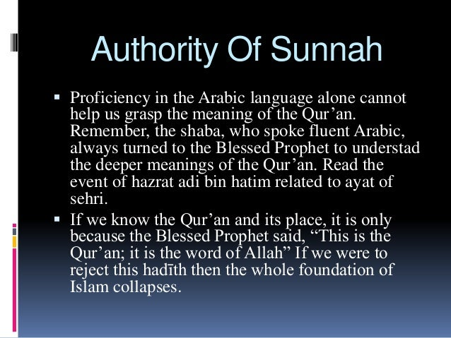 Authority Of Sunnah  Proficiency in the Arabic language alone cannot help us grasp the meaning of the Qur'an. Remember, t...