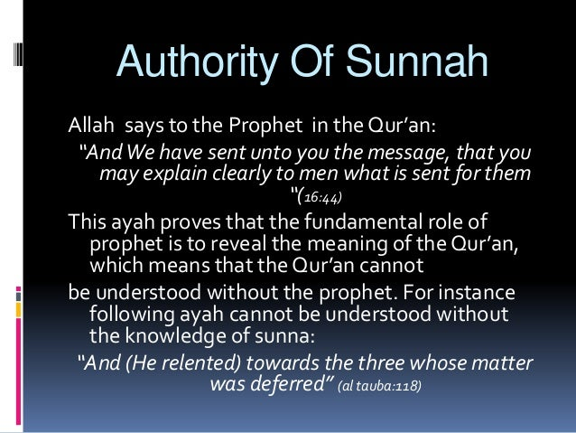"""Authority Of Sunnah Allah says to the Prophet in the Qur'an: """"AndWe have sent unto you the message, that you may explain c..."""