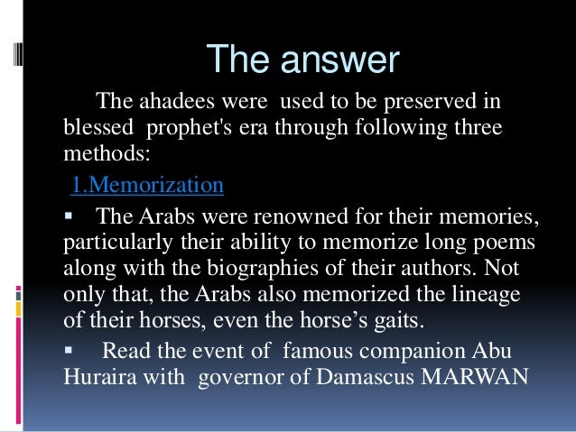 The answer The ahadees were used to be preserved in blessed prophet's era through following three methods: 1.Memorization ...