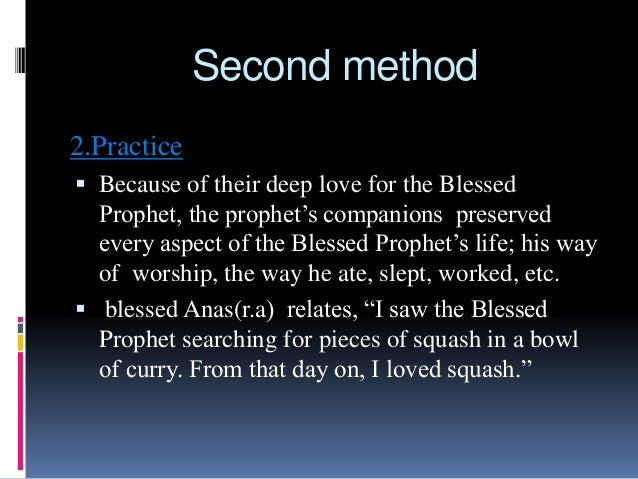 Second method 2.Practice  Because of their deep love for the Blessed Prophet, the prophet's companions preserved every as...