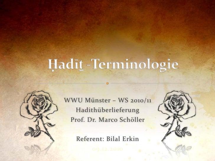 WWU Münster – WS 2010/11  Hadithüberlieferung Prof. Dr. Marco Schöller   Referent: Bilal Erkin        09.12.2010