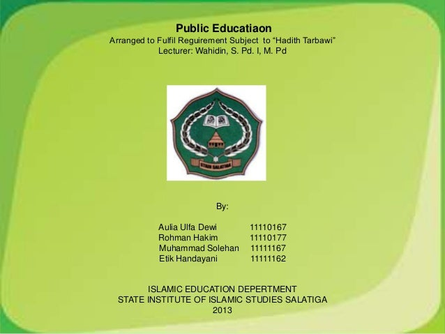 """Public EducatiaonArranged to Fulfil Reguirement Subject to """"Hadith Tarbawi""""            Lecturer: Wahidin, S. Pd. I, M. Pd ..."""