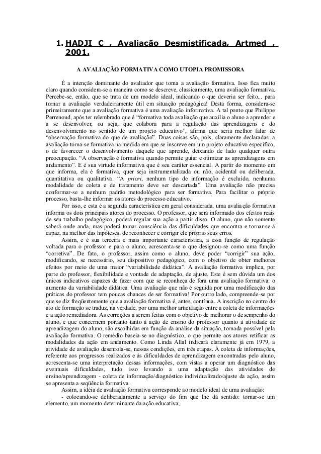 1. HADJI C , Avaliação Desmistificada, Artmed , 2001. A AVALIAÇÃO FORMATIVA COMO UTOPIA PROMISSORA É a intenção dominante ...