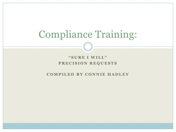 """""""Sure I Will""""<br />Precision Requests<br />Compiled By Connie Hadley<br />Compliance Training:<br />"""