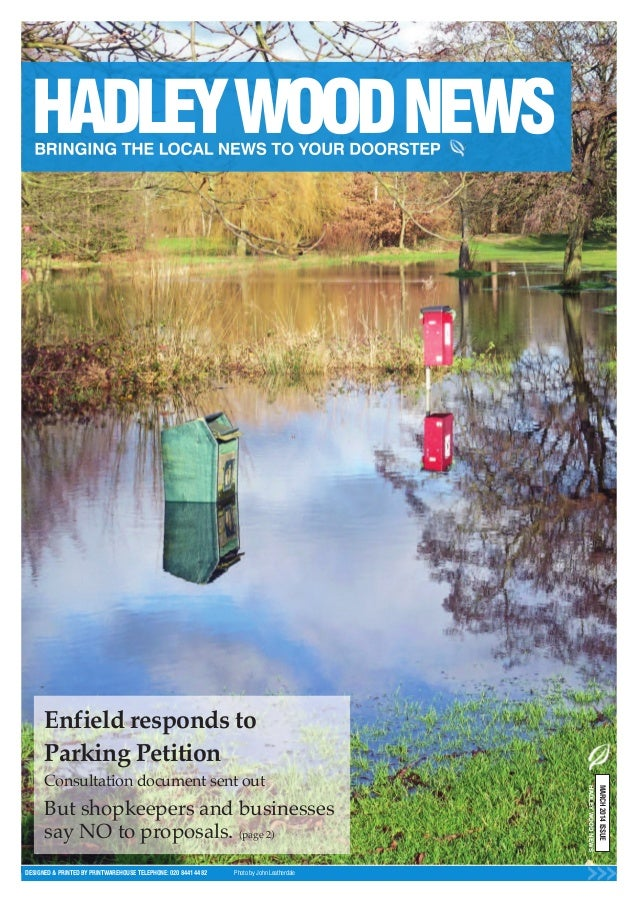 DESIGNED & PRINTED BY PRINTWAREHOUSE TELEPHONE: 020 8441 4482 Photo by John Leatherdale MARCH2014ISSUE HADLEYWOODNEWS Enfi...