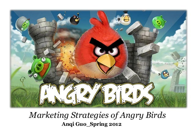 Marketing Strategies of Angry Birds Anqi Guo_Spring 2012