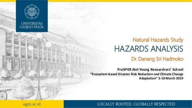 "HAZARDS ANALYSIS Natural Hazards Study Dr. Danang Sri Hadmoko ProSPER.Net Young Researchers' School ""Ecosystem-based Disas..."