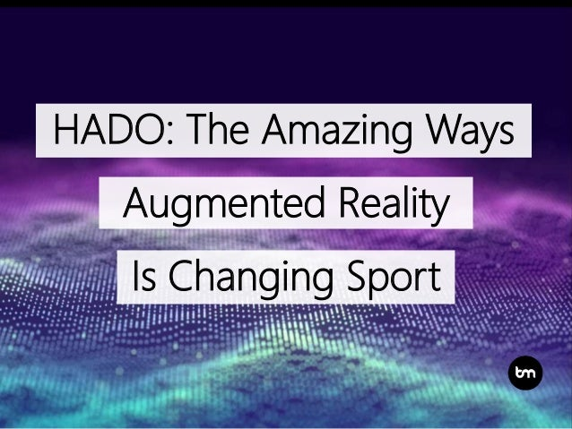 HADO: The Amazing Ways Augmented Reality Is Changing Sport