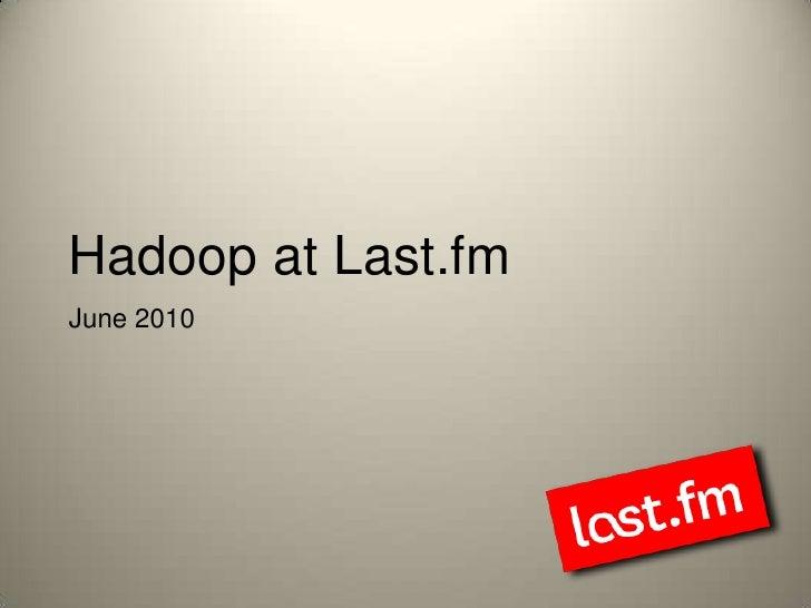 Hadoop at Last.fm<br />June 2010<br />