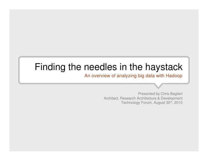 <ul><li>Finding the needles in the haystack </li></ul>An overview of analyzing big data with Hadoop Presented by Chris Bag...