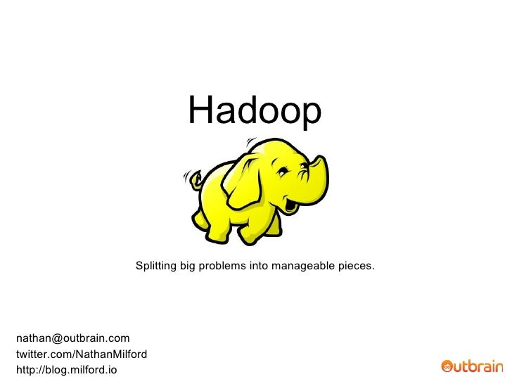 Hadoop - Splitting big problems into manageable pieces.