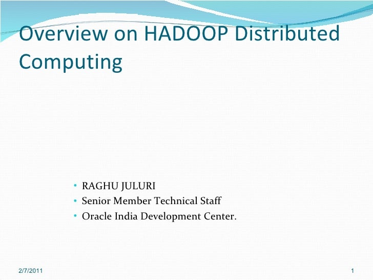 Overview on HADOOP Distributed Computing <ul><ul><ul><ul><ul><li>RAGHU JULURI </li></ul></ul></ul></ul></ul><ul><ul><ul><u...