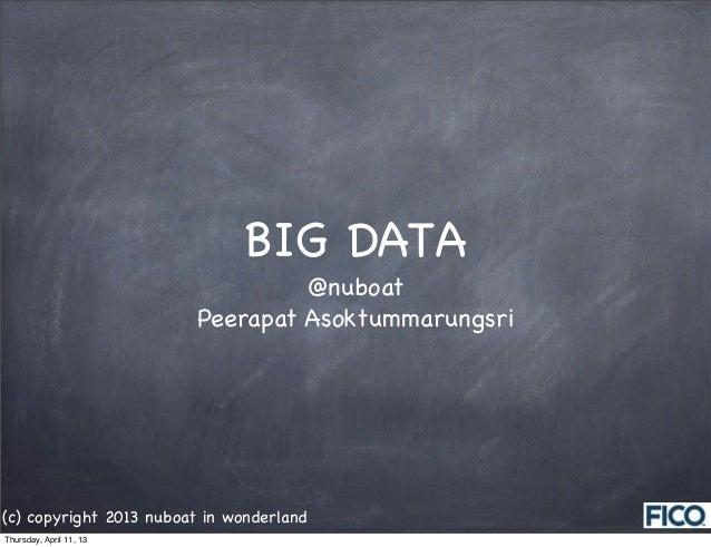 BIG DATA                                  @nuboat                         Peerapat Asoktummarungsri(c) copyright 2013 nubo...
