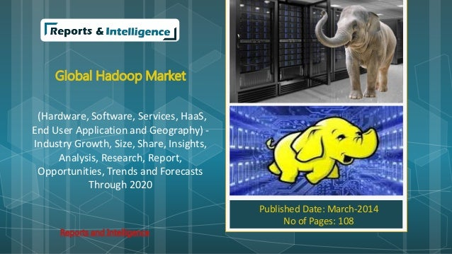 Global Hadoop Market (Hardware, Software, Services, HaaS, End User Application and Geography) - Industry Growth, Size, Sha...