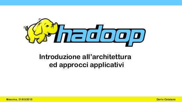 Introduzione all'architettura ed approcci applicativi Messina, 21/03/2015 Dario Catalano