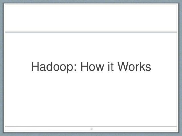 Hadoop: How it Works 10