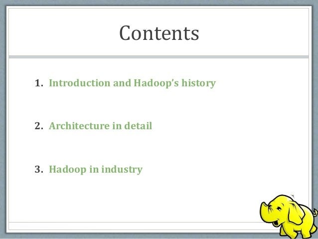 Contents 1. Introduction and Hadoop's history 2. Architecture in detail 3. Hadoop in industry