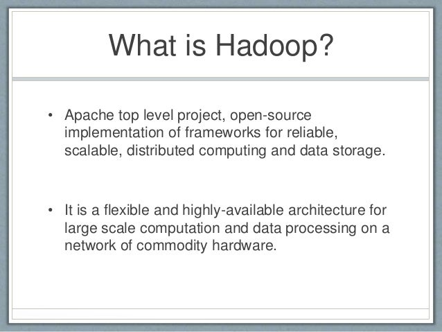 What is Hadoop? • Apache top level project, open-source implementation of frameworks for reliable, scalable, distributed c...