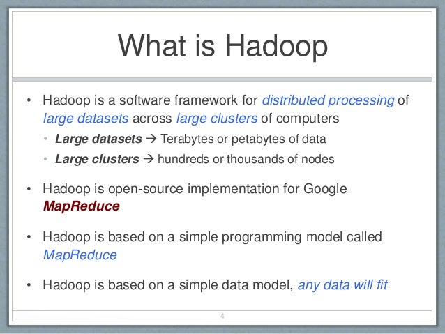 What is Hadoop • Hadoop is a software framework for distributed processing of large datasets across large clusters of comp...