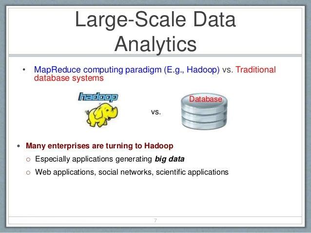 Large-Scale Data Analytics • MapReduce computing paradigm (E.g., Hadoop) vs. Traditional database systems 7 Database vs. ...