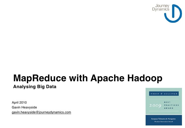 MapReduce with Apache Hadoop Analysing Big Data   April 2010 Gavin Heavyside gavin.heavyside@journeydynamics.com