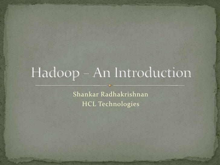 Shankar Radhakrishnan<br />HCL Technologies<br />Hadoop – An Introduction<br />