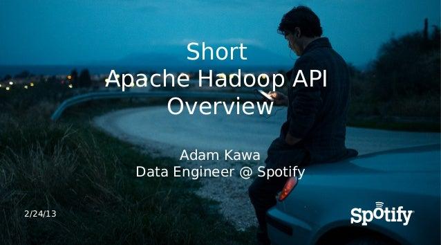 Short          Apache Hadoop API              Overview                  Adam Kawa            Data Engineer @ Spotify2/24/13