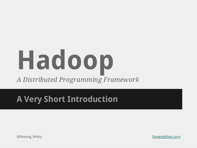 Hadoop A Distributed Programming Framework  A Very Short Introduction  @Dewang_Mistry  DewangMistry.com