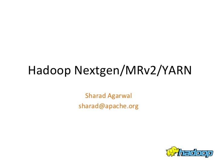 Hadoop Nextgen/MRv2/YARN            Sharad Agarwal          sharad@apache.org