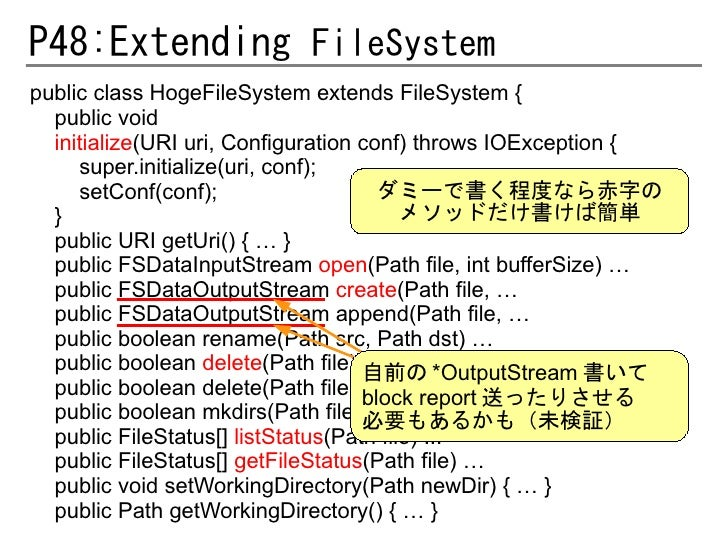 P48:Extending FileSystempublic class HogeFileSystem extends FileSystem {  public void  initialize(URI uri, Configuration c...