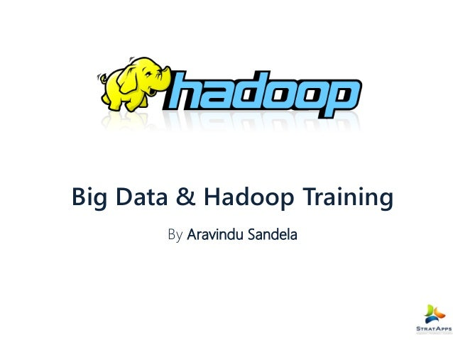Big Data & Hadoop Training By Aravindu Sandela