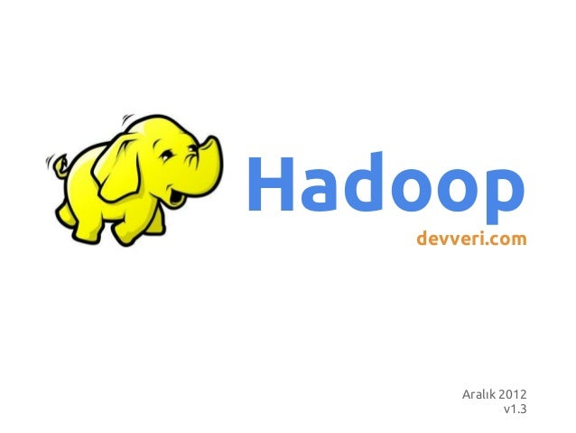 Hadoop   devveri.com       Aralık 2012               v1.3