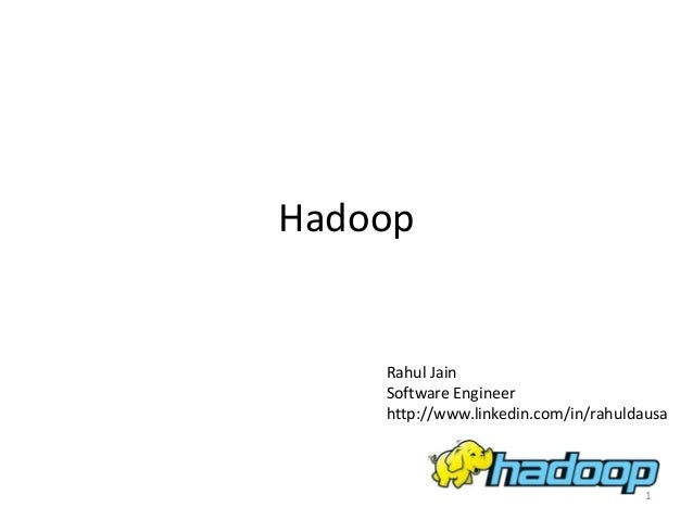Hadoop    Rahul Jain    Software Engineer    http://www.linkedin.com/in/rahuldausa                                      1