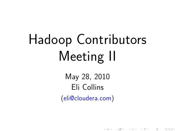 Hadoop Contributors     Meeting II       May 28, 2010        Eli Collins      (eli@cloudera.com)