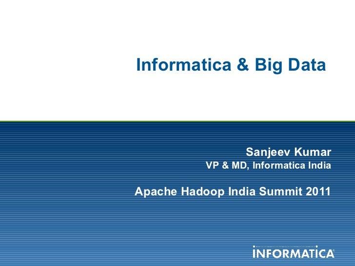 Informatica & Big Data  Sanjeev Kumar VP & MD, Informatica India Apache Hadoop India Summit 2011
