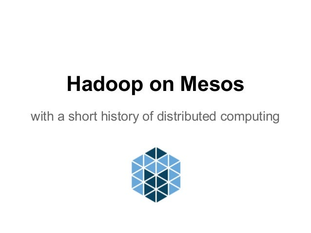 Hadoop on Mesos with a short history of distributed computing