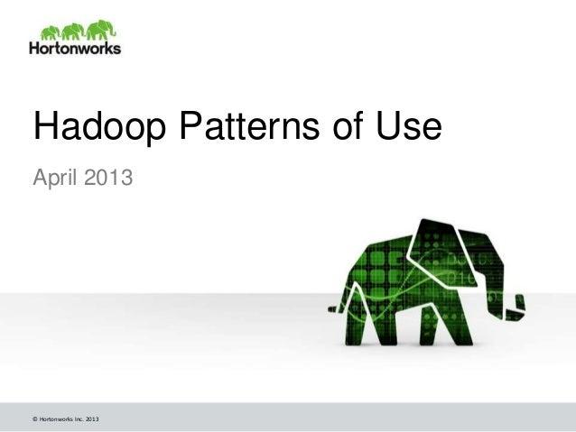 Hadoop Patterns of UseApril 2013© Hortonworks Inc. 2013