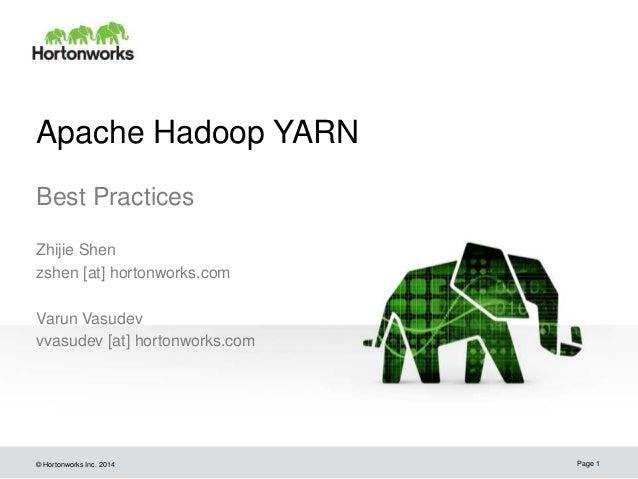 © Hortonworks Inc. 2014 Apache Hadoop YARN Best Practices Zhijie Shen zshen [at] hortonworks.com Varun Vasudev vvasudev [a...