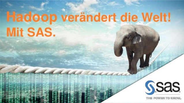 Hadoop verändert die Welt!  Mit SAS.  Copyr i g ht © 2012, SAS Ins t i tut e Inc . Al l r ights reser ve d .