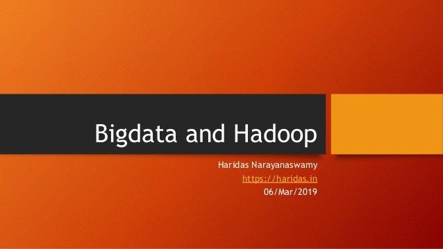 Bigdata and Hadoop Haridas Narayanaswamy https://haridas.in 06/Mar/2019