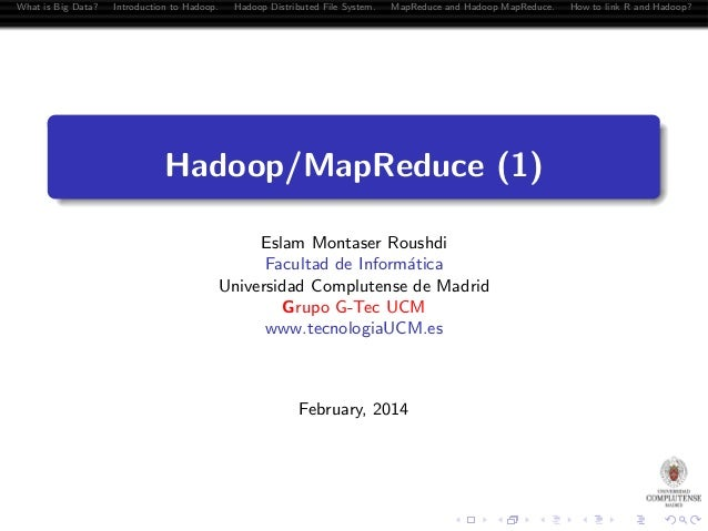 What is Big Data?  Introduction to Hadoop.  Hadoop Distributed File System.  MapReduce and Hadoop MapReduce.  Hadoop/MapRe...