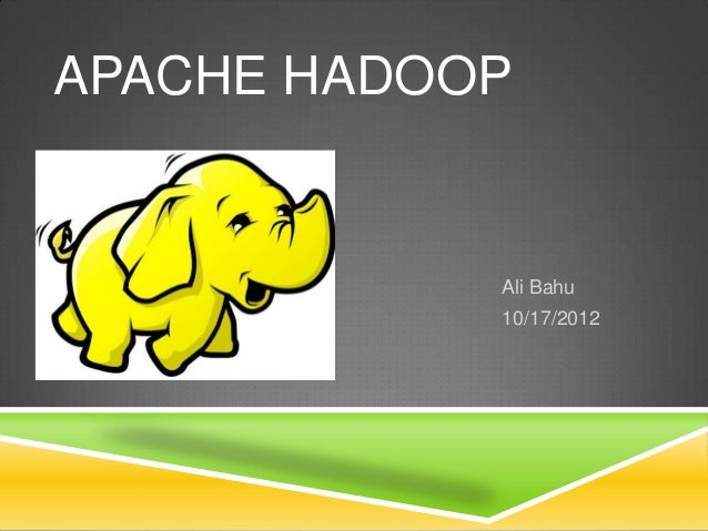 Ali Bahu10/17/2012APACHE HADOOP