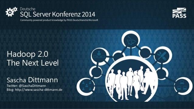 Hadoop 2.0 The Next Level Sascha Dittmann Twitter: @SaschaDittmann Blog: http://www.sascha-dittmann.de