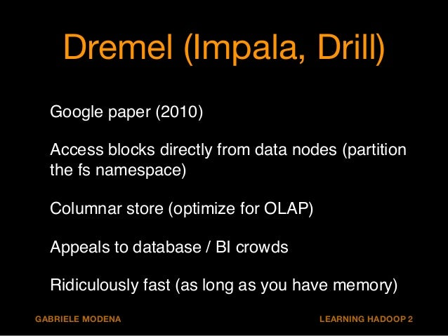 Dremel (Impala, Drill)  Google paper (2010) !  Access blocks directly from data nodes (partition  the fs namespace)!  Colu...