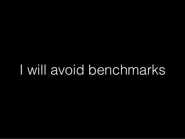 I will avoid benchmarks