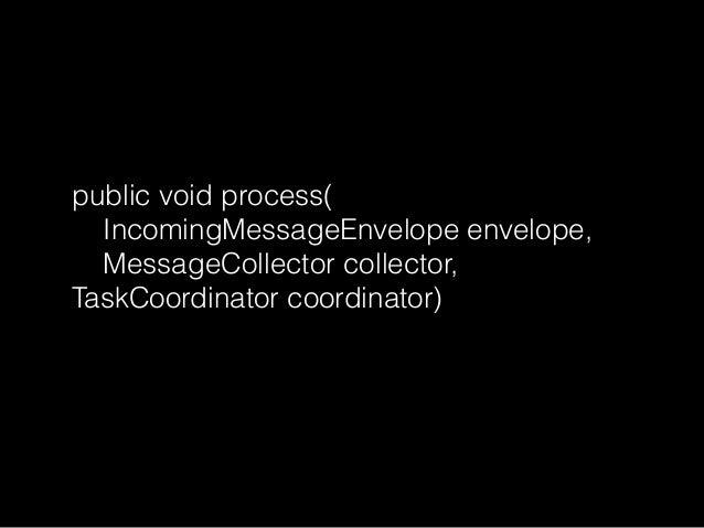 public void window(  MessageCollector collector,  TaskCoordinator coordinator)