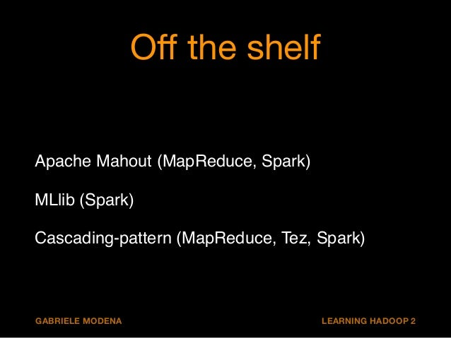 Apache Mahout 0.9  Once the default solution for ML with MapReduce!  Quality may vary!  Good components are really good!  ...