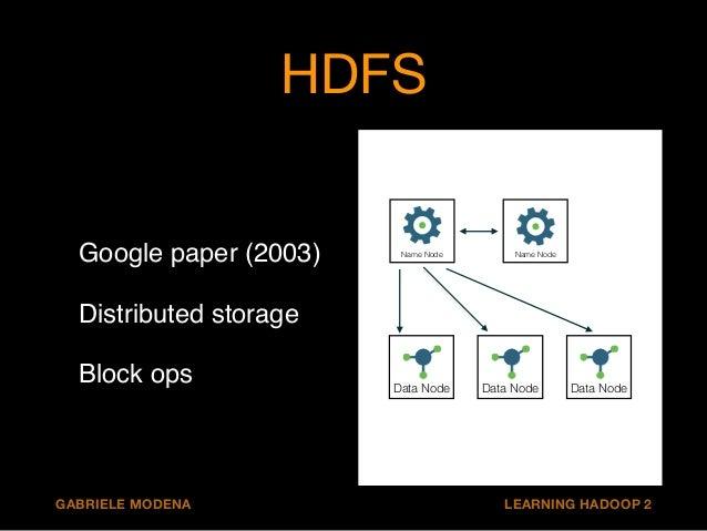 HDFS  Name Node  Data Node  !  !  Google paper (2003)!  Distributed storage!  Block ops  Name Node  Data Node Data Node  G...