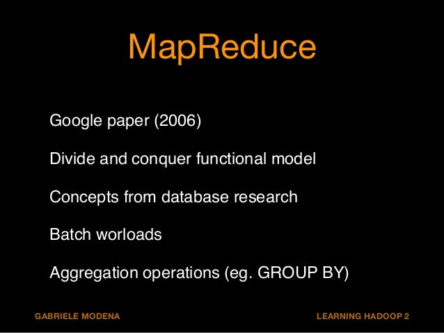 MapReduce  Google paper (2006)!  Divide and conquer functional model!  Concepts from database research!  Batch worloads!  ...