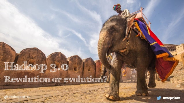 Hadoop 3.0 Revolution or evolution? uweprintz